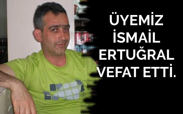 İSMAİL ERTUĞRAL VEFAT ETTİ.