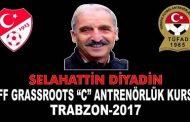"""""""SELAHATTİN DİYADİN TFF GRASSROOTS C"""" ANTRENÖRLÜK KURSU"""